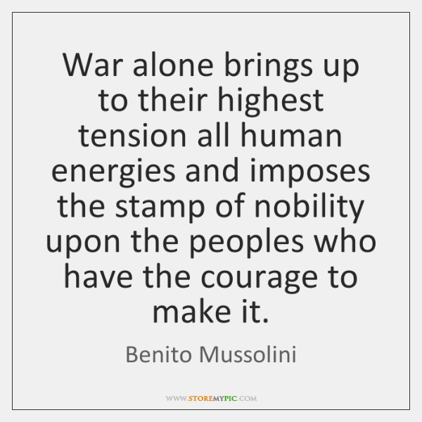 War alone brings up to their highest tension all human energies and ...