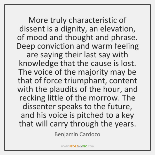 More truly characteristic of dissent is a dignity, an elevation, of mood ...