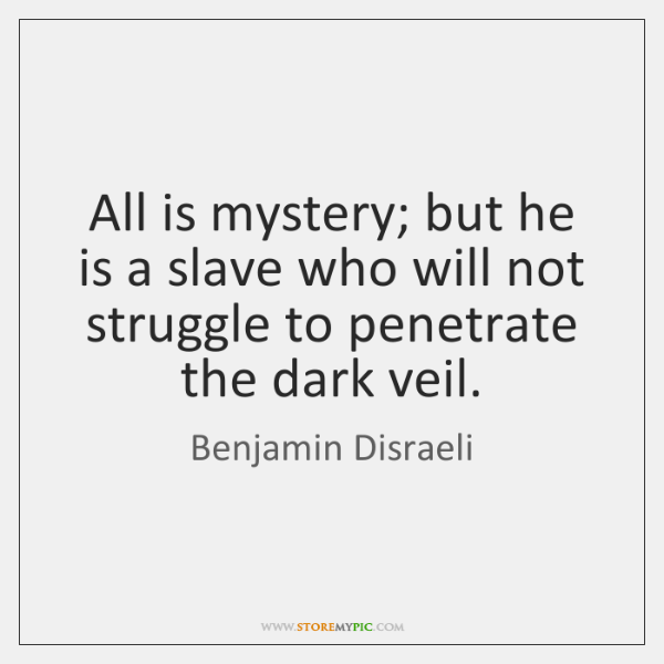All is mystery; but he is a slave who will not struggle ...