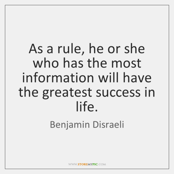 As a rule, he or she who has the most information will ...