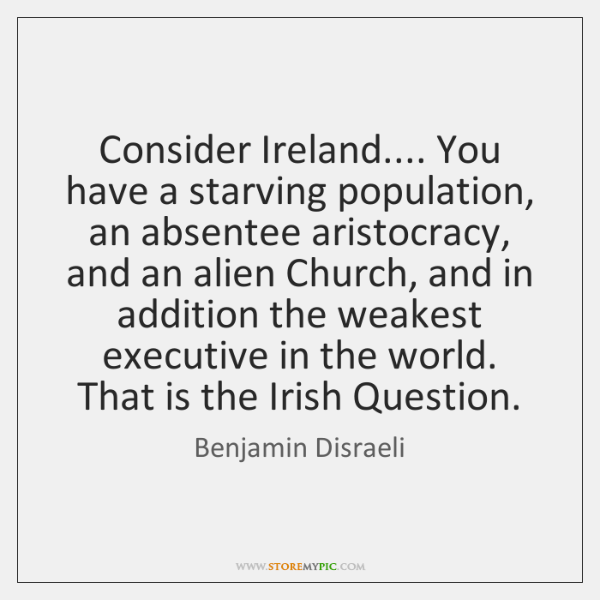 Consider Ireland.... You have a starving population, an absentee aristocracy, and an ...