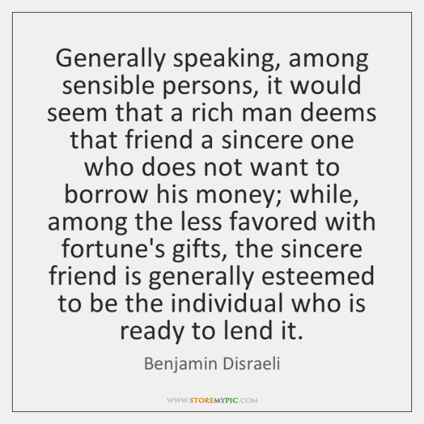 Generally speaking, among sensible persons, it would seem that a rich man ...