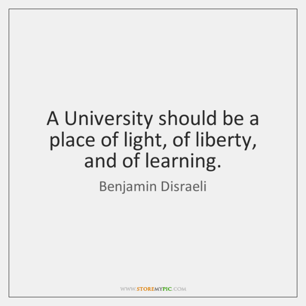 A University should be a place of light, of liberty, and of ...