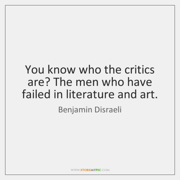 You know who the critics are? The men who have failed in ...
