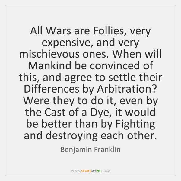 All Wars are Follies, very expensive, and very mischievous ones. When will ...