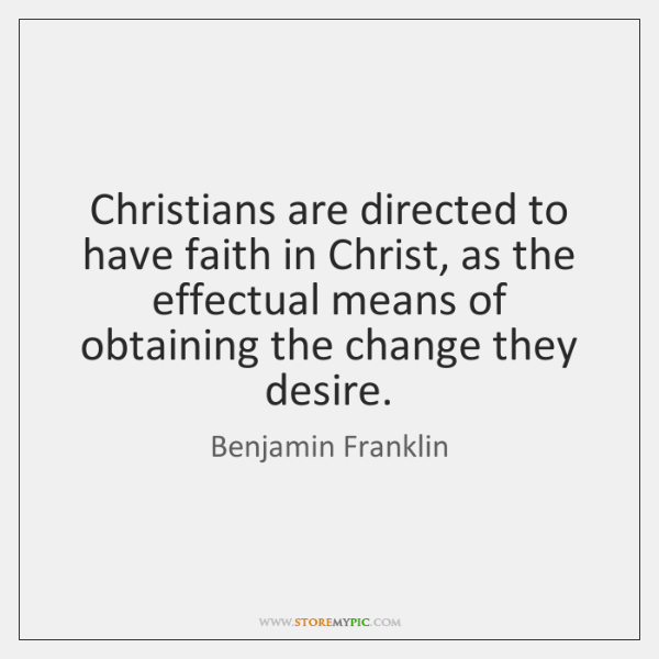 Christians are directed to have faith in Christ, as the effectual means ...