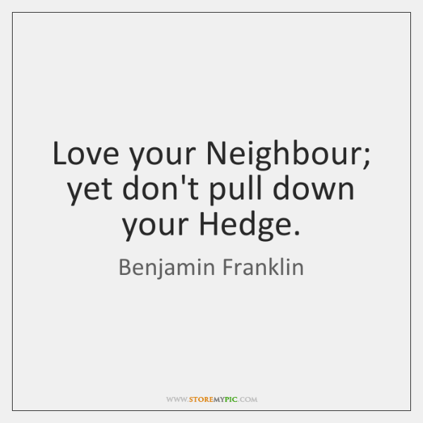 Love your Neighbour; yet don't pull down your Hedge.