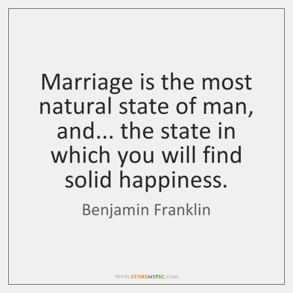 Marriage is the most natural state of man, and... the state in ...