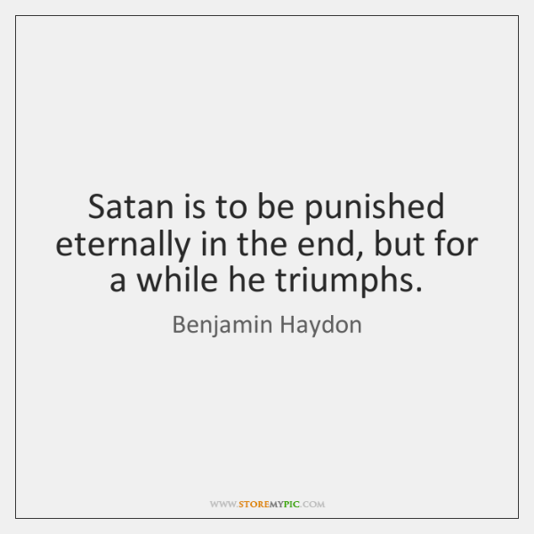 Satan is to be punished eternally in the end, but for a ...