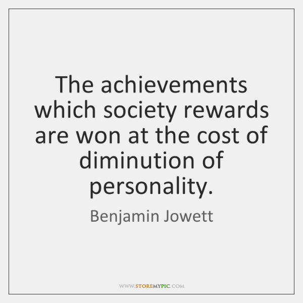 The achievements which society rewards are won at the cost of diminution ...