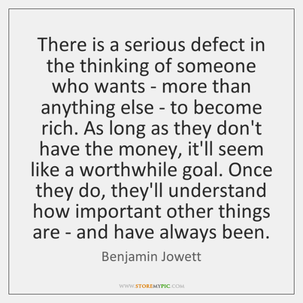 There is a serious defect in the thinking of someone who wants ...