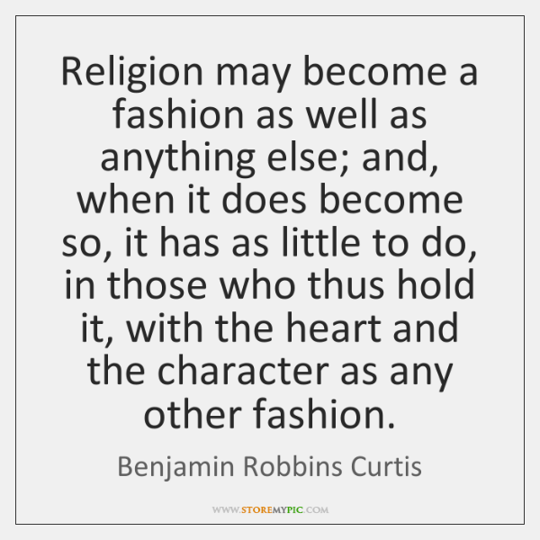 Religion may become a fashion as well as anything else; and, when ...