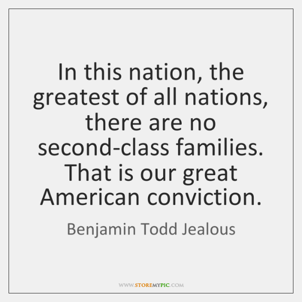 In this nation, the greatest of all nations, there are no second-class ...