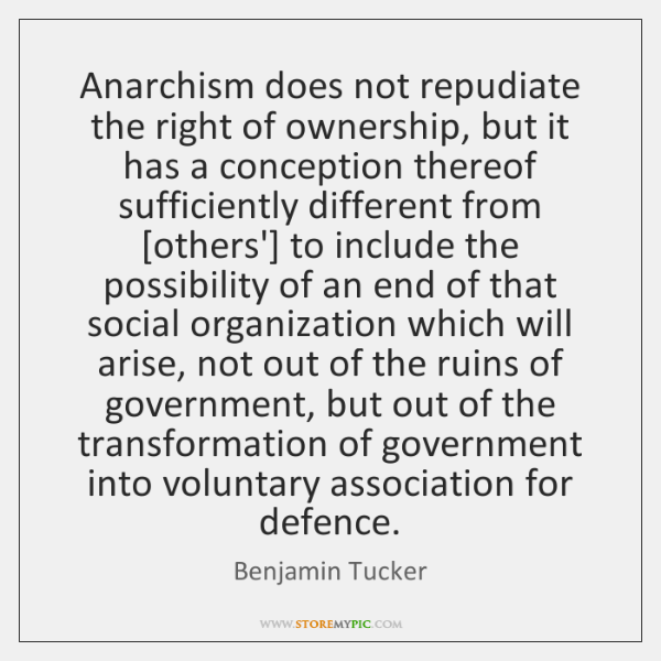 Anarchism does not repudiate the right of ownership, but it has a ...