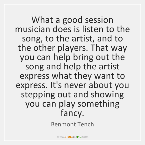 What a good session musician does is listen to the song, to ...