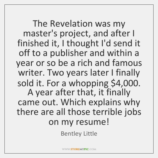 The Revelation was my master's project, and after I finished it, I ...
