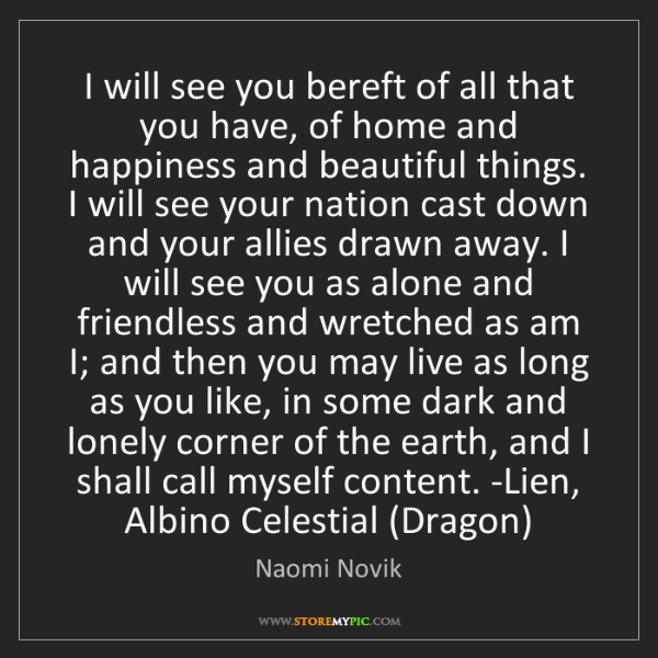 Naomi Novik: I will see you bereft of all that you have, of home and...