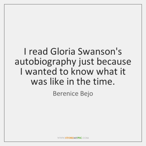 I read Gloria Swanson's autobiography just because I wanted to know what ...