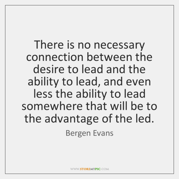 There is no necessary connection between the desire to lead and the ...