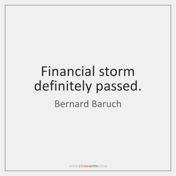 Financial storm definitely passed.