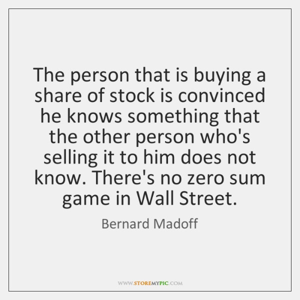 The person that is buying a share of stock is convinced he ...