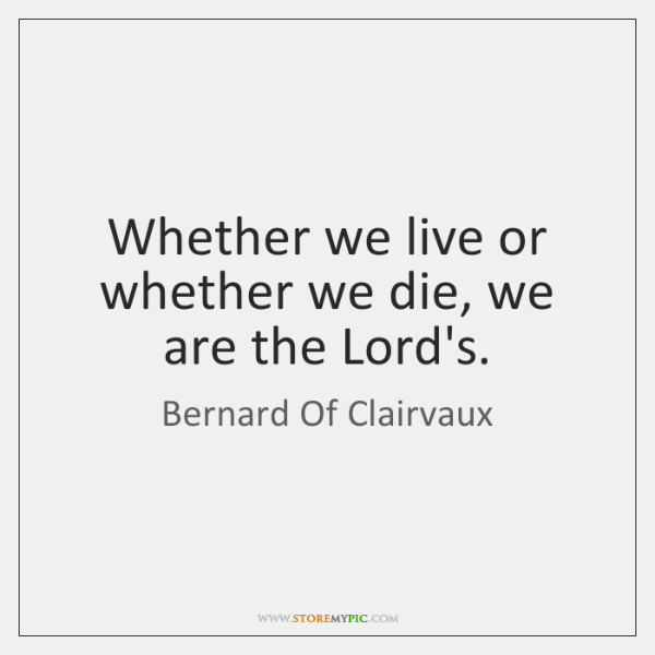 Whether we live or whether we die, we are the Lord's.