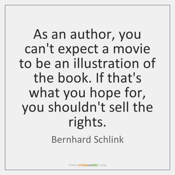 As an author, you can't expect a movie to be an illustration ...