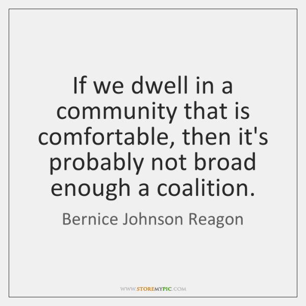 If we dwell in a community that is comfortable, then it's probably ...
