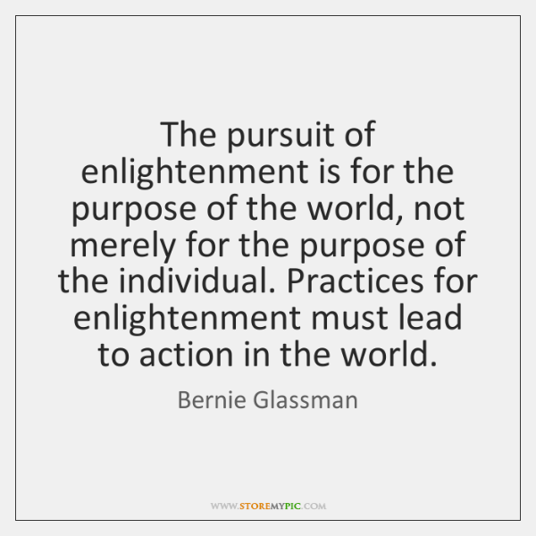 The pursuit of enlightenment is for the purpose of the world, not ...