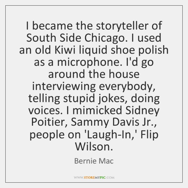 I became the storyteller of South Side Chicago. I used an old ...