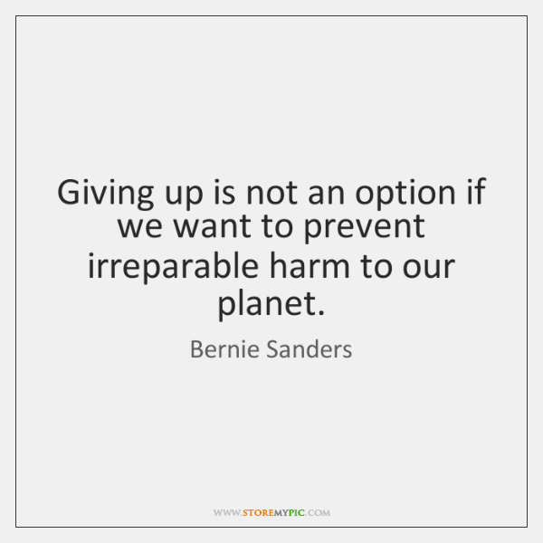 Giving up is not an option if we want to prevent irreparable ...