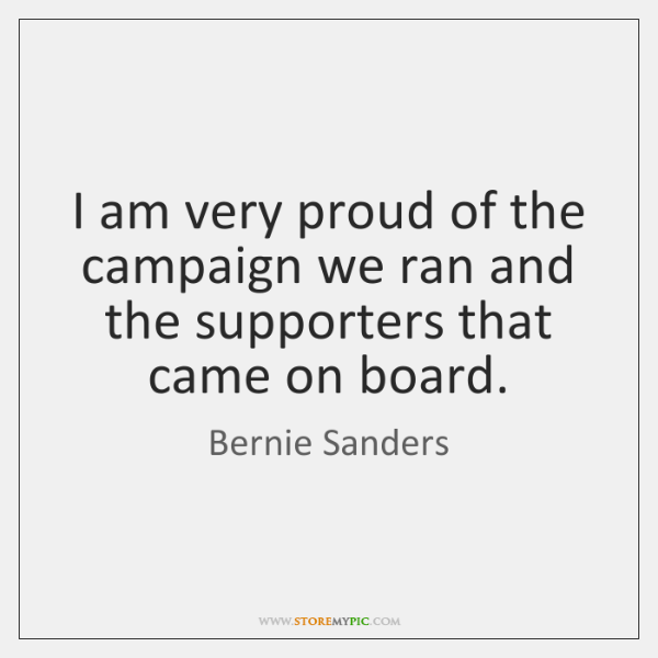 I am very proud of the campaign we ran and the supporters ...