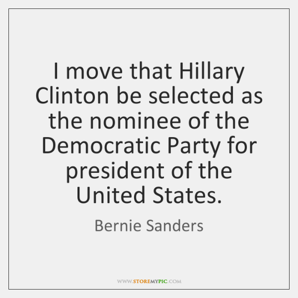 I move that Hillary Clinton be selected as the nominee of the ...