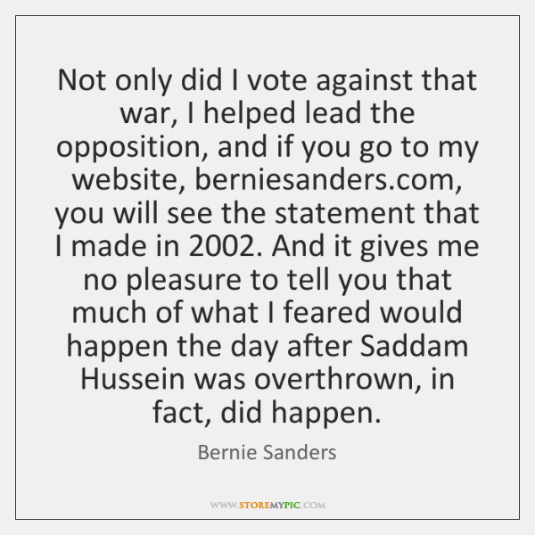 Not only did I vote against that war, I helped lead the ...