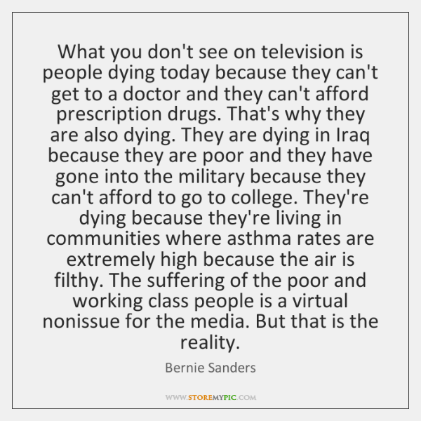 What you don't see on television is people dying today because they ...
