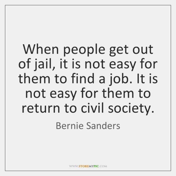 When people get out of jail, it is not easy for them ...