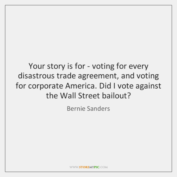 Your story is for - voting for every disastrous trade agreement, and ...