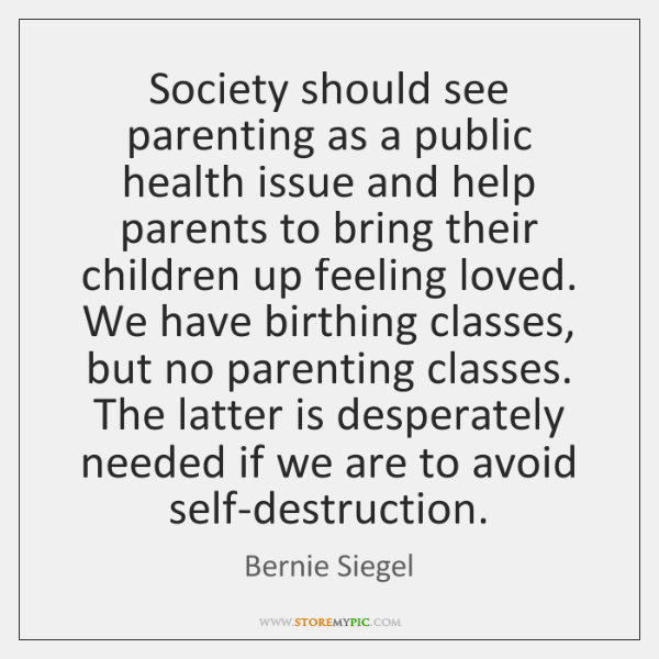 Society should see parenting as a public health issue and help parents ...