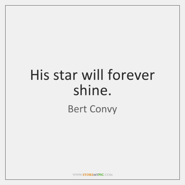 His star will forever shine.