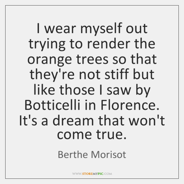 I wear myself out trying to render the orange trees so that ...