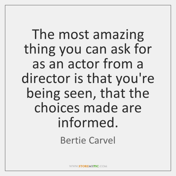 The most amazing thing you can ask for as an actor from ...