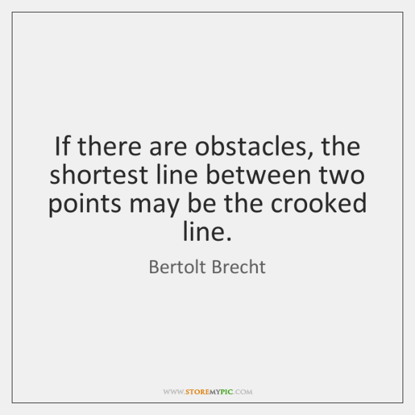 If there are obstacles, the shortest line between two points may be ...