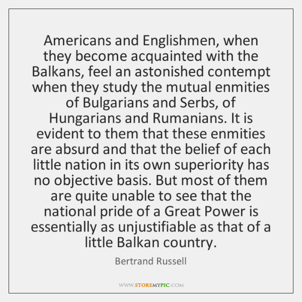 Americans and Englishmen, when they become acquainted with the Balkans, feel an ...