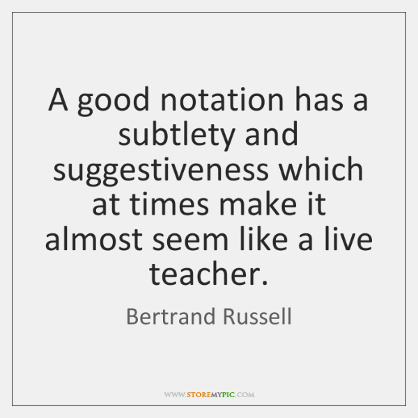 A good notation has a subtlety and suggestiveness which at times make ...