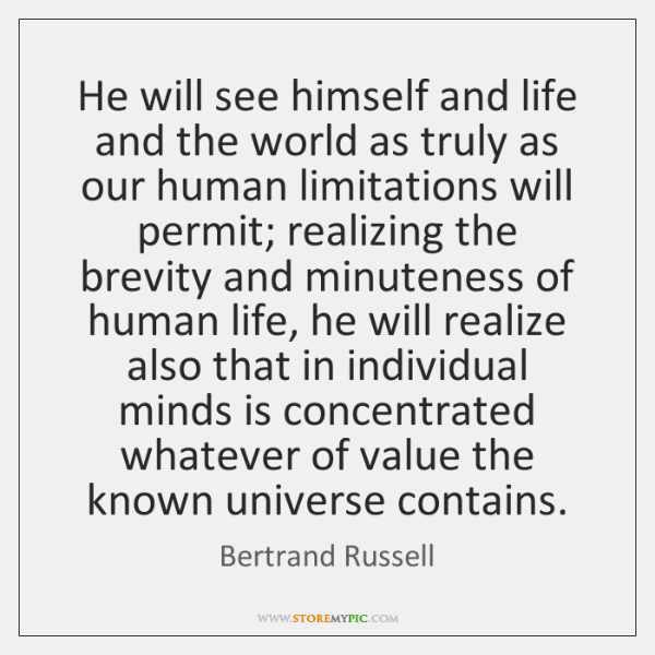 He will see himself and life and the world as truly as ...