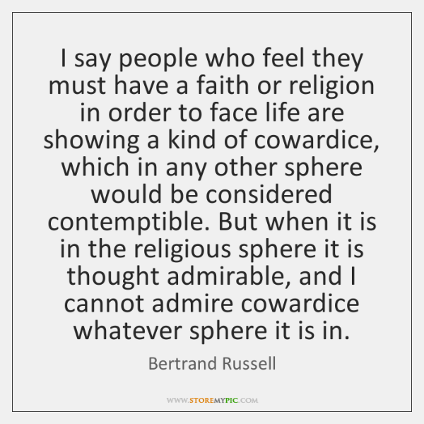 I say people who feel they must have a faith or religion ...