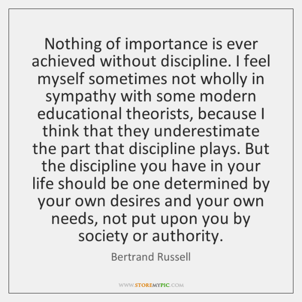 Nothing of importance is ever achieved without discipline. I feel myself sometimes ...