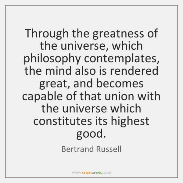 Through the greatness of the universe, which philosophy contemplates, the mind also ...