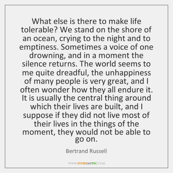 What else is there to make life tolerable? We stand on the ...