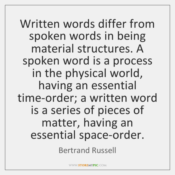 Written words differ from spoken words in being material structures. A spoken ...